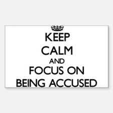 Keep Calm And Focus On Being Accused Decal