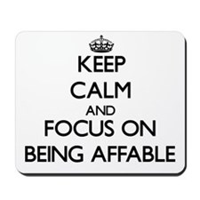 Keep Calm And Focus On Being Affable Mousepad