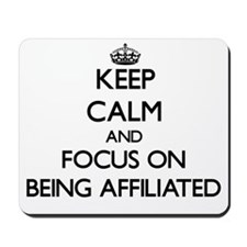 Keep Calm And Focus On Being Affiliated Mousepad