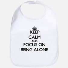 Keep Calm And Focus On Being Alone Bib