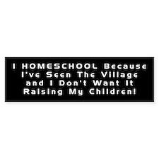 I Homeschool because....Bumper Bumper Sticker