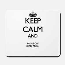 Keep Calm And Focus On Being Anal Mousepad