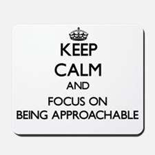 Keep Calm And Focus On Being Approachable Mousepad