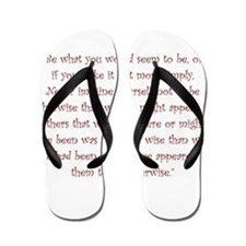 Be What You Would Seem To Be Flip Flops