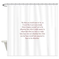 Be What You Would Seem To Be Shower Curtain