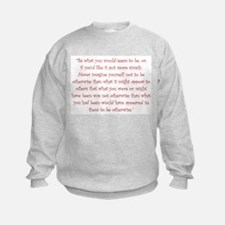 Be What You Would Seem To Be Sweatshirt