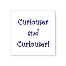 Curiouser and Curiouser Sticker