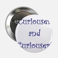 "Curiouser and Curiouser 2.25"" Button"