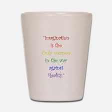 Imagination Against Reality Shot Glass