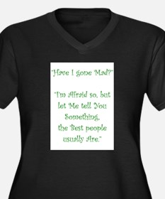 Have I Gone Mad Plus Size T-Shirt