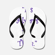 Its Always Tea Time Flip Flops