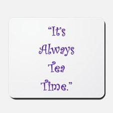 Its Always Tea Time Mousepad
