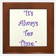Its Always Tea Time Framed Tile