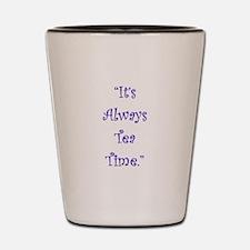 Its Always Tea Time Shot Glass