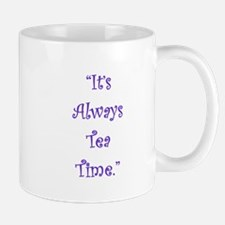 Its Always Tea Time Mugs
