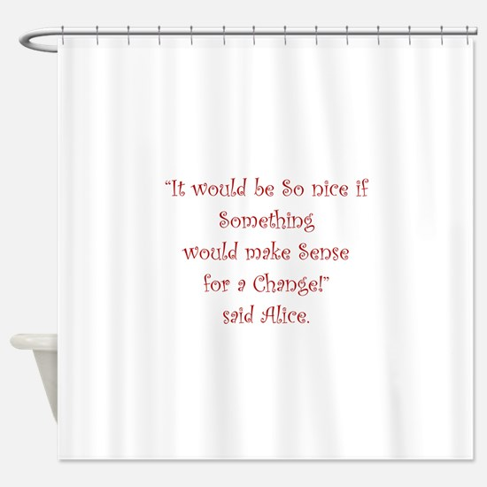 Making Sense For A Change Shower Curtain
