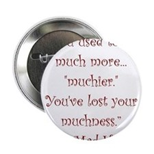 "Much More Muchier 2.25"" Button"