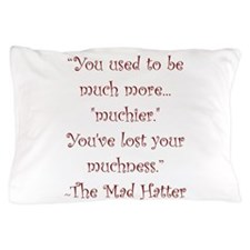 Much More Muchier Pillow Case