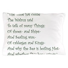 The Time Has Come The Walrus Said Pillow Case