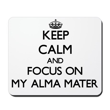 Keep Calm And Focus On My Alma Mater Mousepad