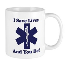 I save lives, and you do? Mugs