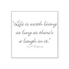 Life is worth living as long as theres a laugh in