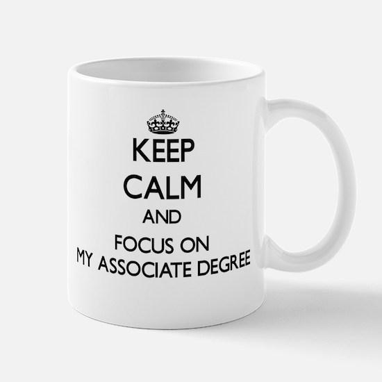 Keep Calm And Focus On My Associate Degree Mugs