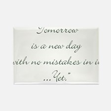 Tomorrow is a new day with no mistakes in it yet M