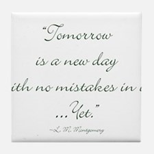Tomorrow is a new day with no mistakes in it yet T