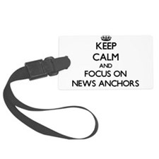 Keep Calm And Focus On News Anchors Luggage Tag