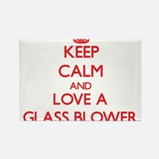 Keep Calm and Love a Glass Blower Magnets