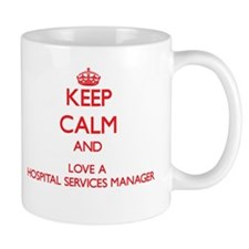 Keep Calm and Love a Hospital Services Manager Mug