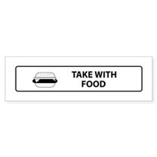 Take With Food Bumper Bumper Sticker
