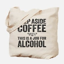 Step Aside Coffee. This Is A Job For Alcohol. Tote