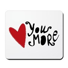 Love You More Mousepad