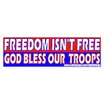 Freedom Isn't Free God BLESS! Bumper Sticker