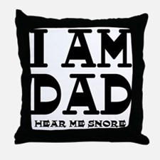 I am Dad Hear Me Snore Throw Pillow