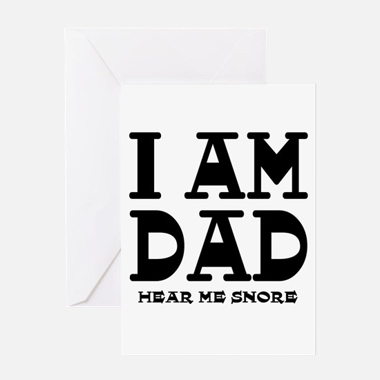 I am Dad Hear Me Snore Greeting Card