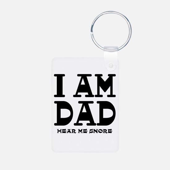 I am Dad Hear Me Snore Keychains
