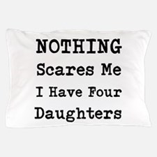 Nothing Scares Me I Have Four Daughters Pillow Cas