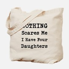 Nothing Scares Me I Have Four Daughters Tote Bag