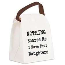 Nothing Scares Me I Have Four Daughters Canvas Lun