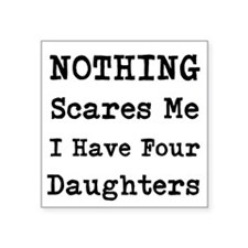 Nothing Scares Me I Have Four Daughters Sticker