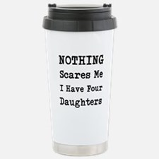 Nothing Scares Me I Have Four Daughters Travel Mug
