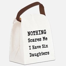 Nothing Scares Me I Have Six Daughters Canvas Lunc