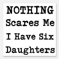Nothing Scares Me I Have Six Daughters Square Car