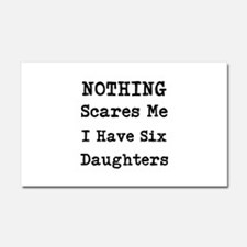 Nothing Scares Me I Have Six Daughters Car Magnet