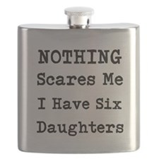 Nothing Scares Me I Have Six Daughters Flask
