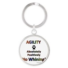 Agility - No Whining! Round Keychain