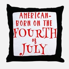 Born American on July 4 Throw Pillow